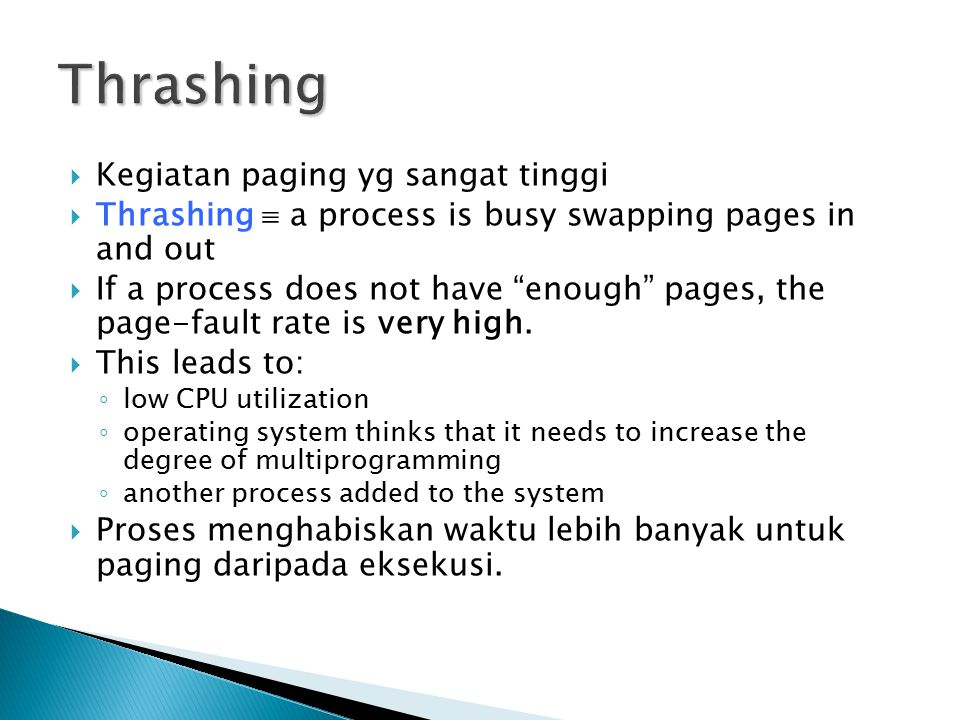  Kegiatan paging yg sangat tinggi  Thrashing  a process is busy swapping pages in and out  If a process does not have enough pages, the page-fault rate is very high.