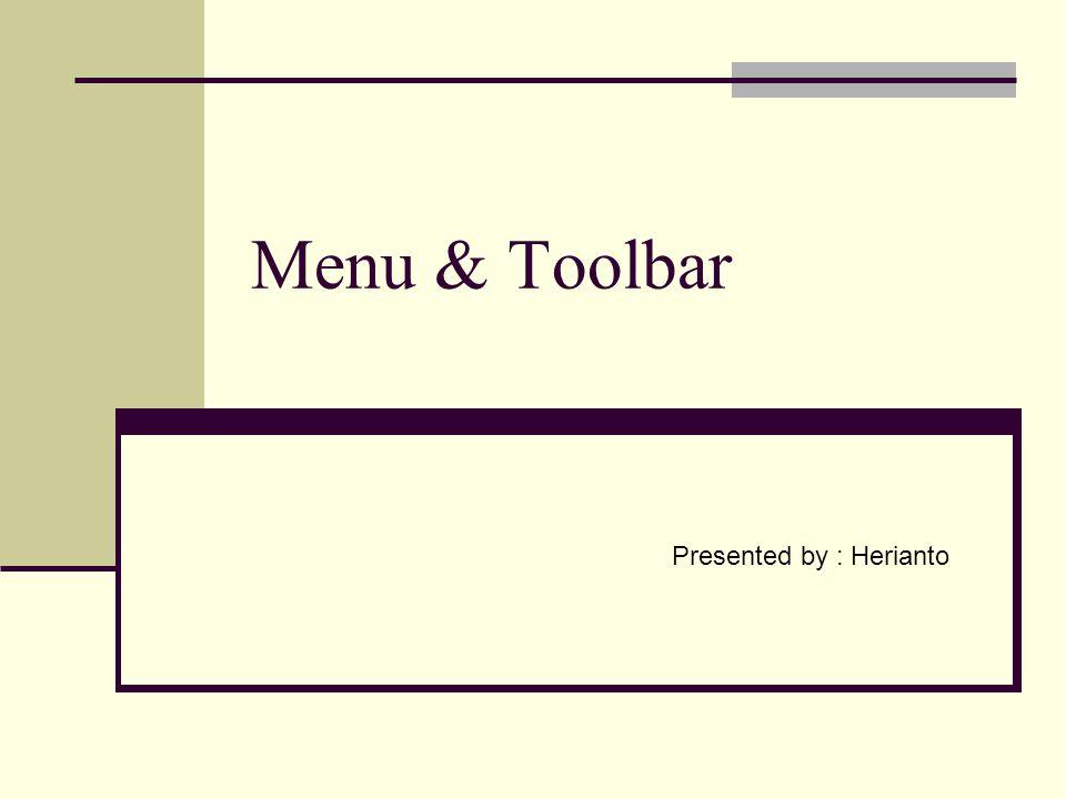 Menu & Toolbar Presented by : Herianto