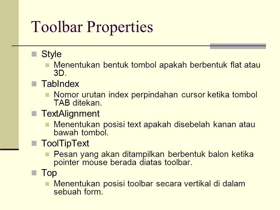 Toolbar Properties Style Menentukan bentuk tombol apakah berbentuk flat atau 3D. TabIndex Nomor urutan index perpindahan cursor ketika tombol TAB dite
