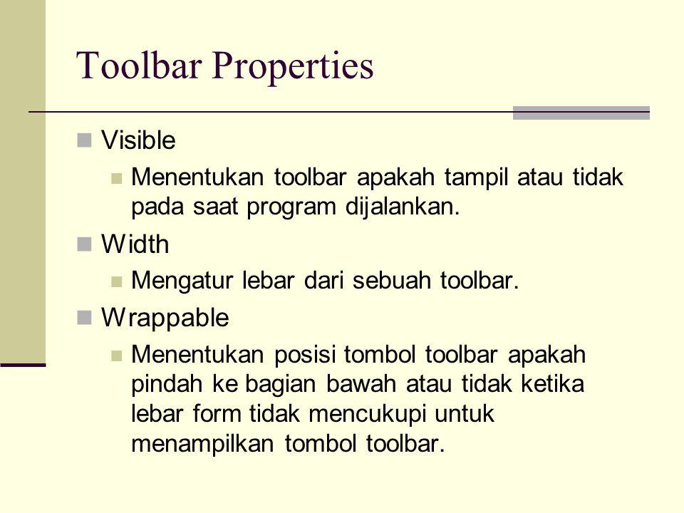 Toolbar Properties Visible Menentukan toolbar apakah tampil atau tidak pada saat program dijalankan. Width Mengatur lebar dari sebuah toolbar. Wrappab