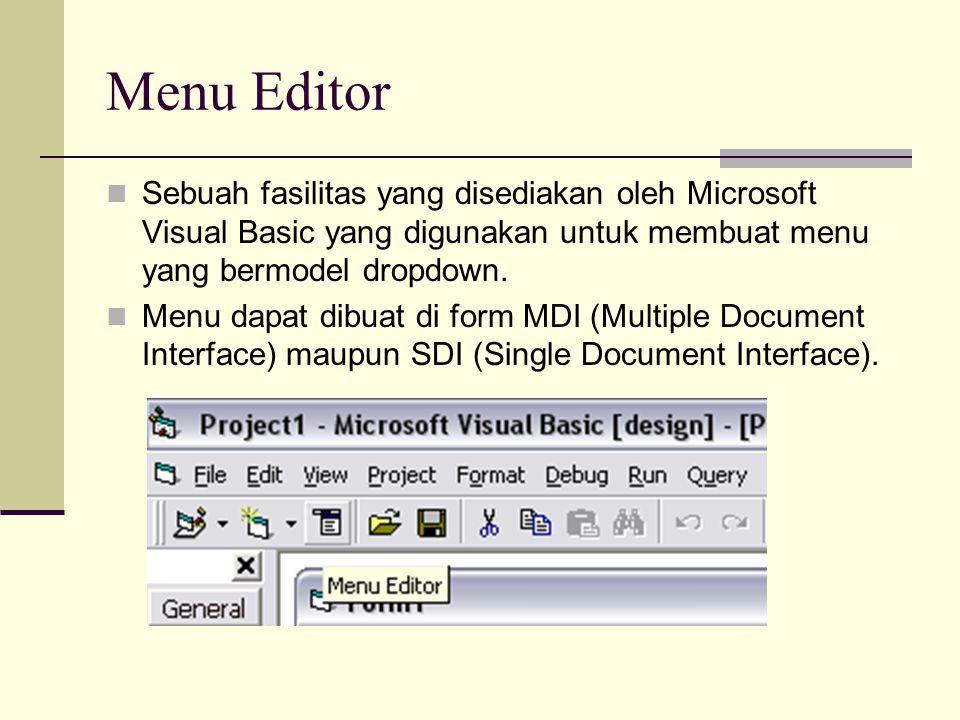 Menu Editor Sebuah fasilitas yang disediakan oleh Microsoft Visual Basic yang digunakan untuk membuat menu yang bermodel dropdown. Menu dapat dibuat d