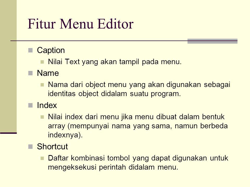 Fitur Menu Editor Caption Nilai Text yang akan tampil pada menu. Name Nama dari object menu yang akan digunakan sebagai identitas object didalam suatu