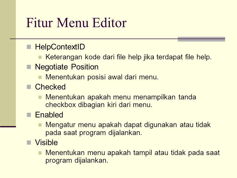 Fitur Menu Editor HelpContextID Keterangan kode dari file help jika terdapat file help. Negotiate Position Menentukan posisi awal dari menu. Checked M