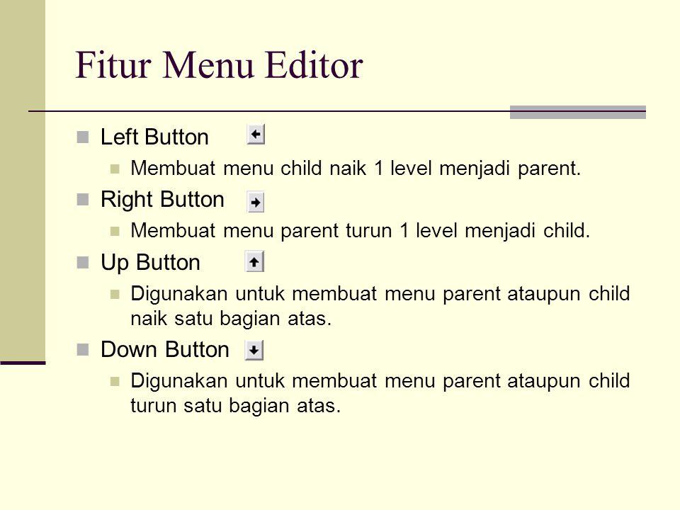 Fitur Menu Editor Left Button Membuat menu child naik 1 level menjadi parent. Right Button Membuat menu parent turun 1 level menjadi child. Up Button