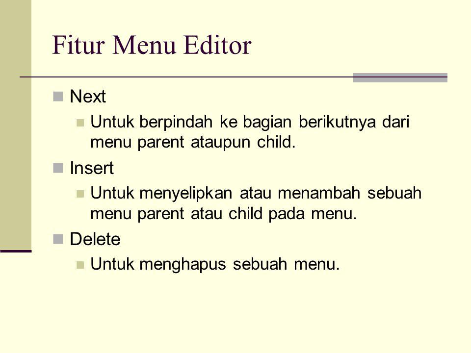 Fitur Menu Editor Next Untuk berpindah ke bagian berikutnya dari menu parent ataupun child. Insert Untuk menyelipkan atau menambah sebuah menu parent
