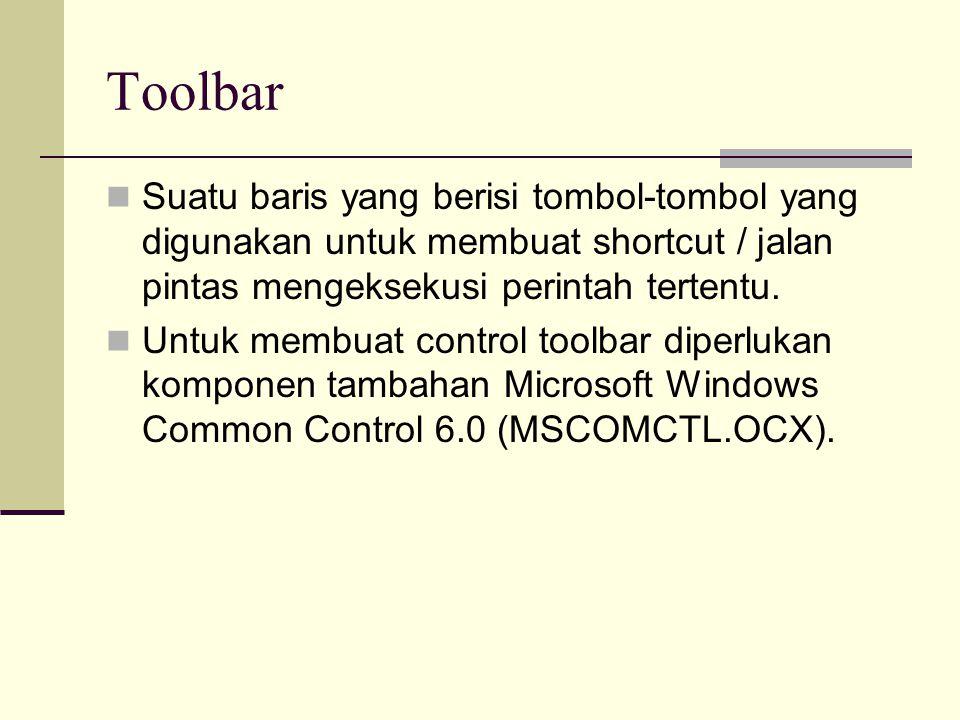 Toolbar Suatu baris yang berisi tombol-tombol yang digunakan untuk membuat shortcut / jalan pintas mengeksekusi perintah tertentu. Untuk membuat contr