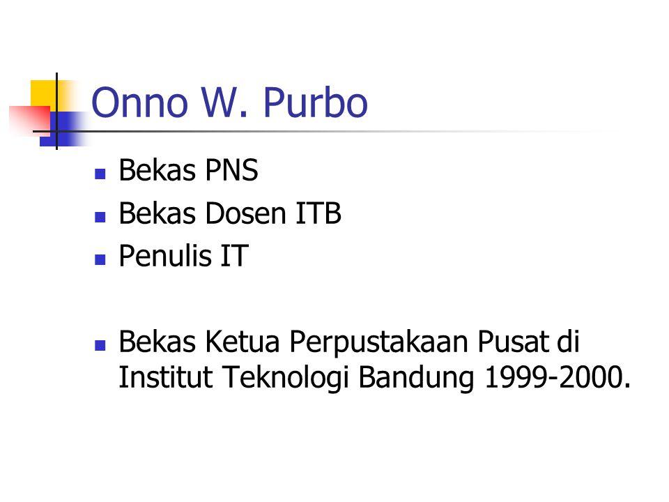 Onno W. Purbo Bekas PNS Bekas Dosen ITB Penulis IT Bekas Ketua Perpustakaan Pusat di Institut Teknologi Bandung 1999-2000.