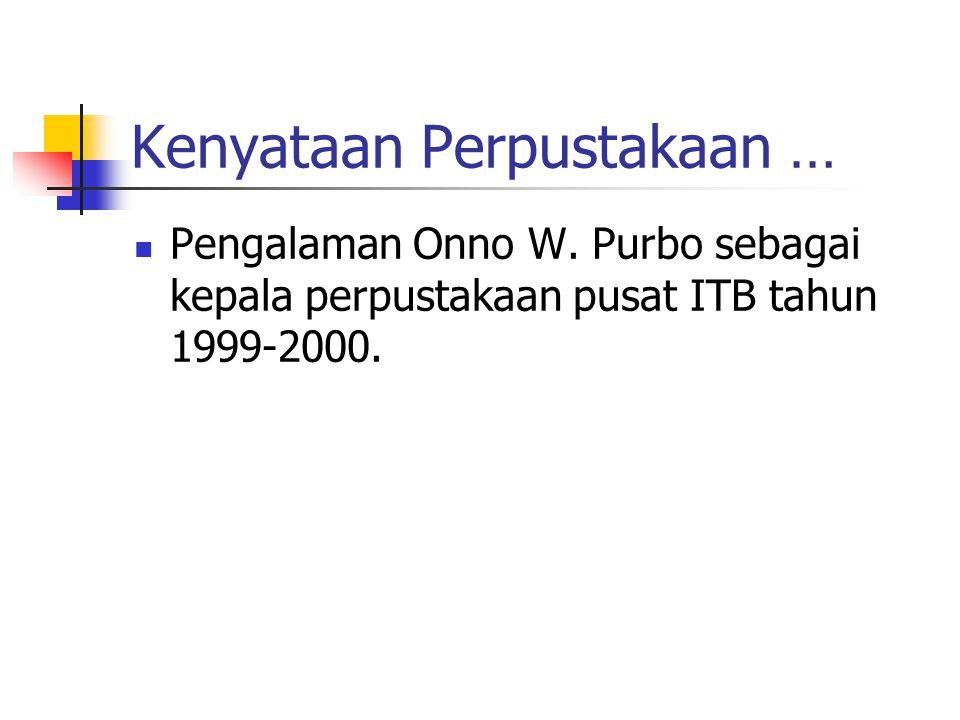 Kenyataan Perpustakaan … Pengalaman Onno W. Purbo sebagai kepala perpustakaan pusat ITB tahun 1999-2000.