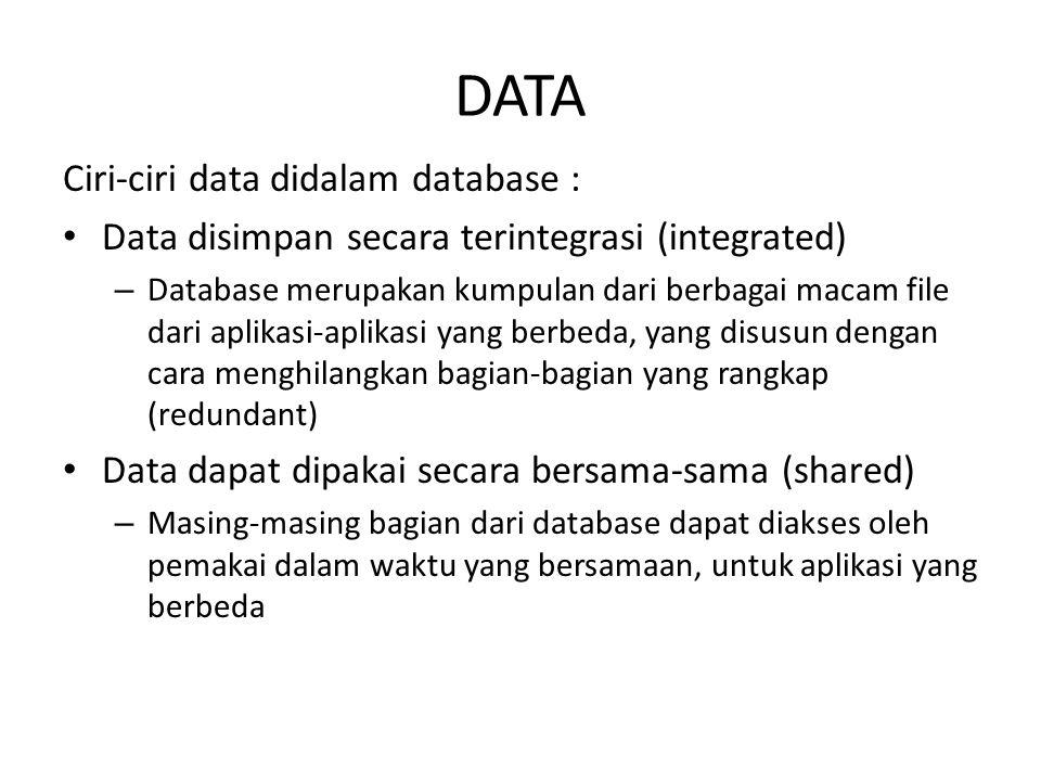 DATA Ciri-ciri data didalam database : Data disimpan secara terintegrasi (integrated) – Database merupakan kumpulan dari berbagai macam file dari apli