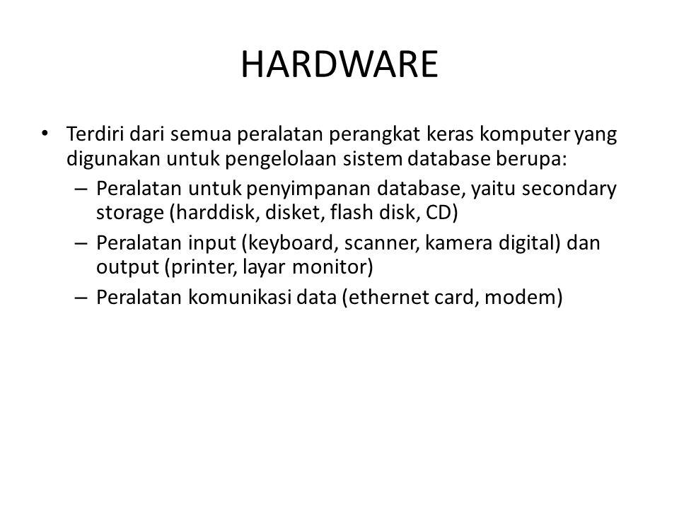 HARDWARE Terdiri dari semua peralatan perangkat keras komputer yang digunakan untuk pengelolaan sistem database berupa: – Peralatan untuk penyimpanan