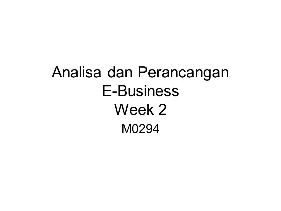 Analisa dan Perancangan E-Business Week 2 M0294