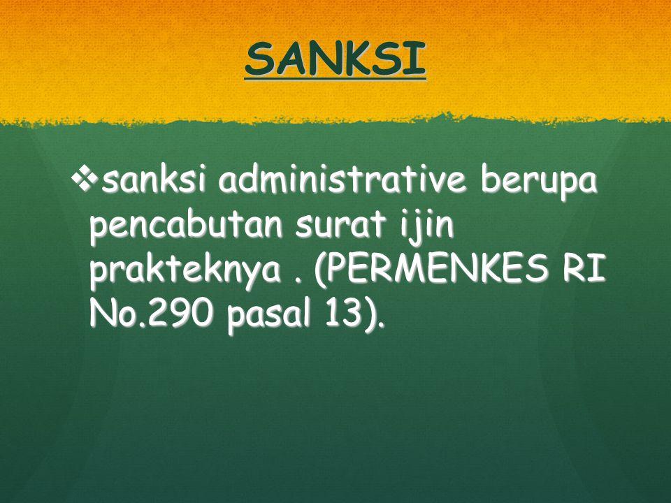 SANKSI  sanksi administrative berupa pencabutan surat ijin prakteknya. (PERMENKES RI No.290 pasal 13).