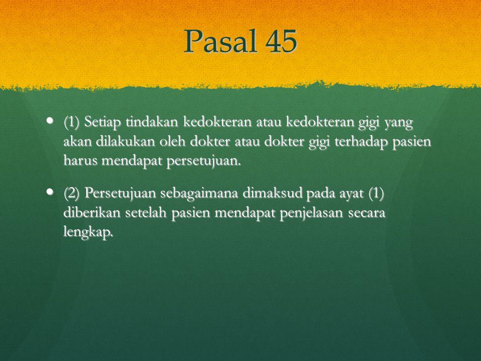Pasal 45 (1) Setiap tindakan kedokteran atau kedokteran gigi yang akan dilakukan oleh dokter atau dokter gigi terhadap pasien harus mendapat persetuju