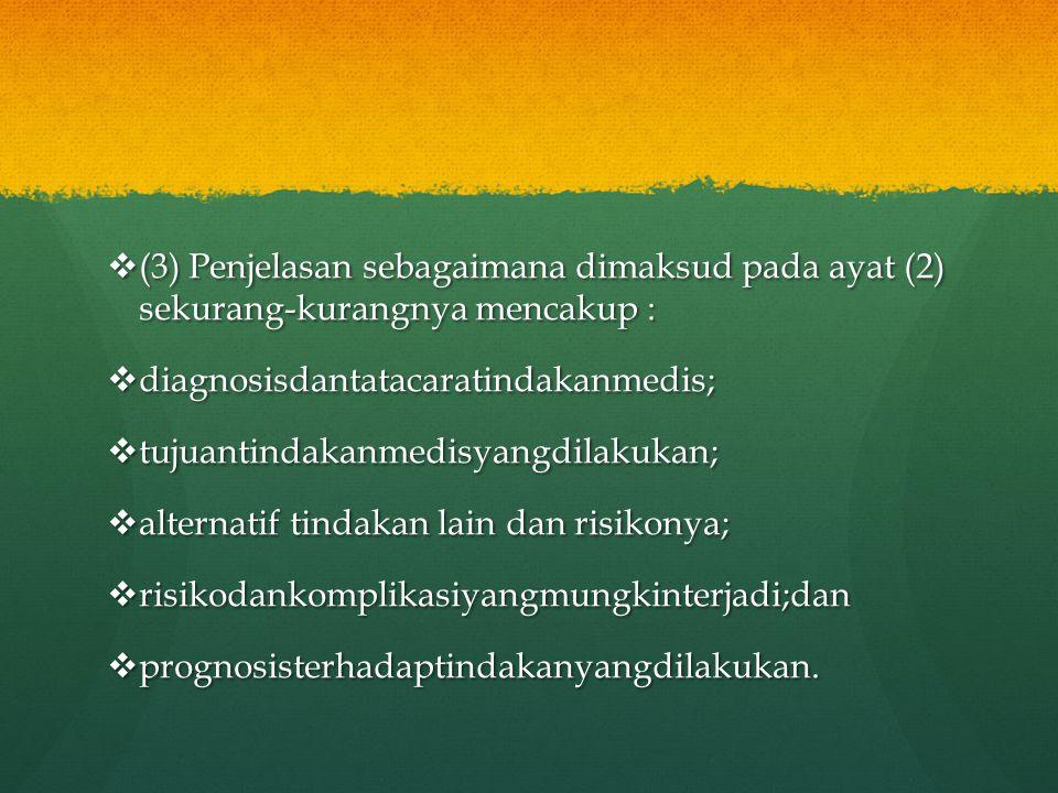  (3) Penjelasan sebagaimana dimaksud pada ayat (2) sekurang-kurangnya mencakup :  diagnosisdantatacaratindakanmedis;  tujuantindakanmedisyangdilaku