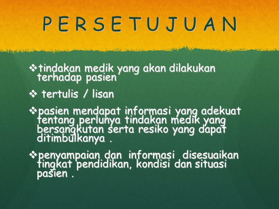 P E R S E T U J U A N  tindakan medik yang akan dilakukan terhadap pasien  tertulis / lisan  pasien mendapat informasi yang adekuat tentang perluny
