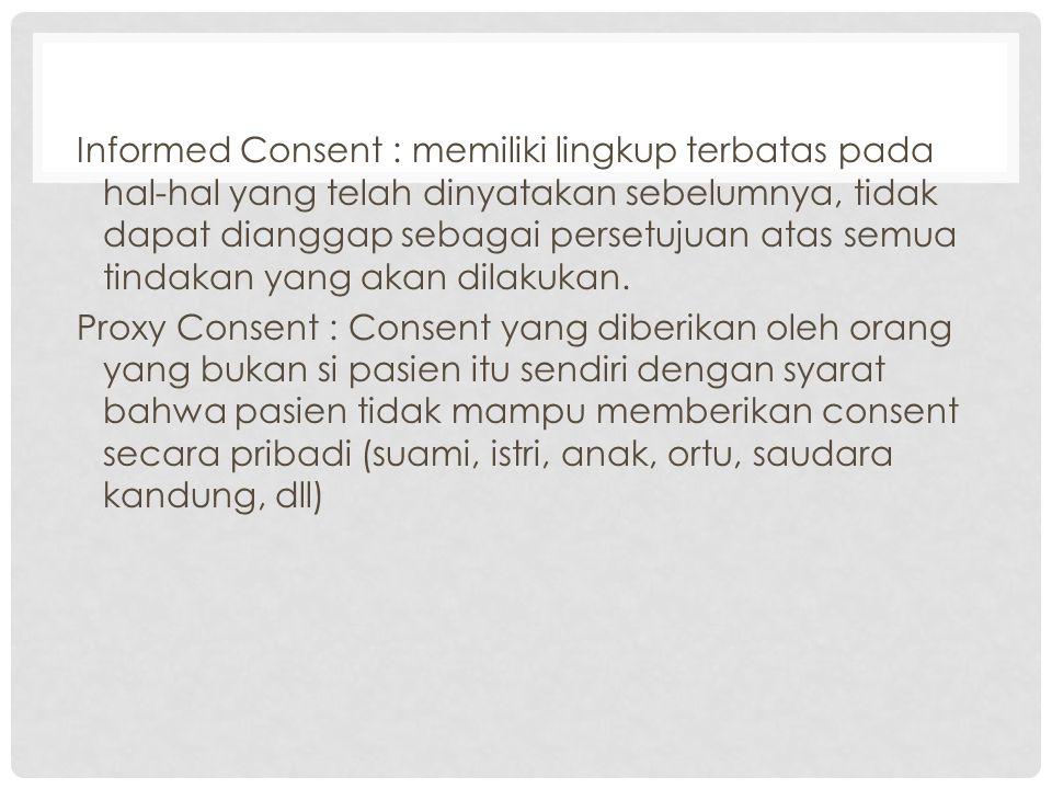Informed Consent : memiliki lingkup terbatas pada hal-hal yang telah dinyatakan sebelumnya, tidak dapat dianggap sebagai persetujuan atas semua tindak