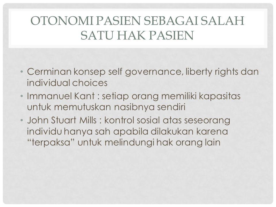 OTONOMI PASIEN SEBAGAI SALAH SATU HAK PASIEN Cerminan konsep self governance, liberty rights dan individual choices Immanuel Kant : setiap orang memil
