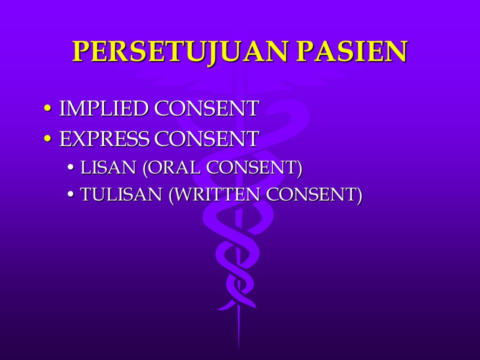 PERSETUJUAN PASIEN IMPLIED CONSENTIMPLIED CONSENT EXPRESS CONSENTEXPRESS CONSENT LISAN (ORAL CONSENT)LISAN (ORAL CONSENT) TULISAN (WRITTEN CONSENT)TULISAN (WRITTEN CONSENT)