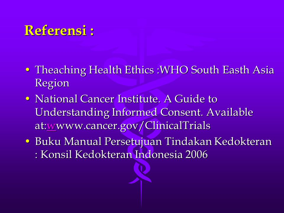 Referensi : Theaching Health Ethics :WHO South Easth Asia RegionTheaching Health Ethics :WHO South Easth Asia Region National Cancer Institute.