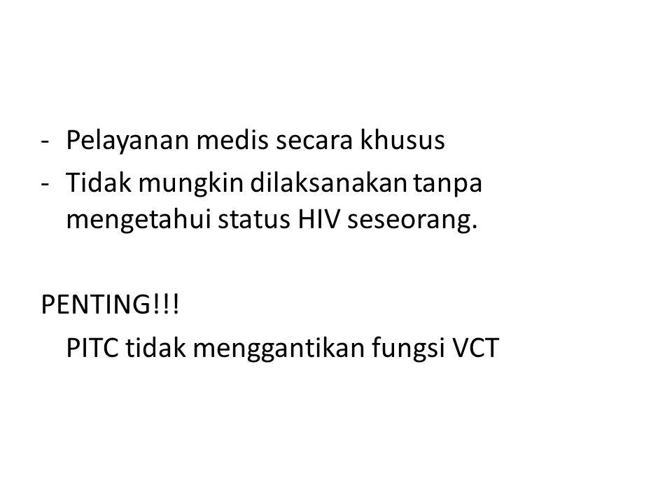 -Pelayanan medis secara khusus -Tidak mungkin dilaksanakan tanpa mengetahui status HIV seseorang. PENTING!!! PITC tidak menggantikan fungsi VCT
