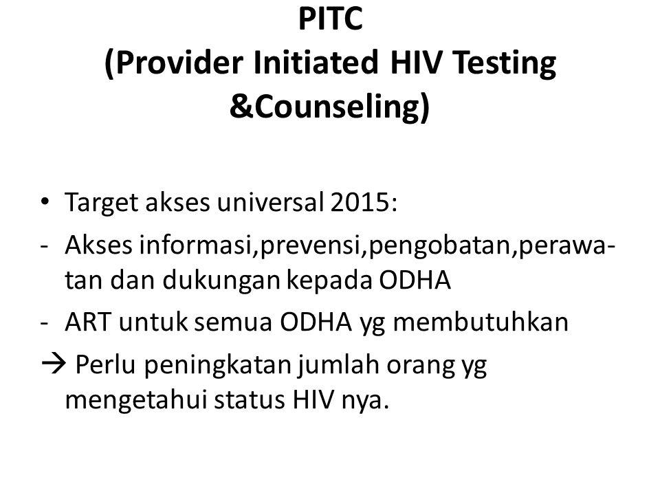 PITC (Provider Initiated HIV Testing &Counseling) Target akses universal 2015: -Akses informasi,prevensi,pengobatan,perawa- tan dan dukungan kepada OD