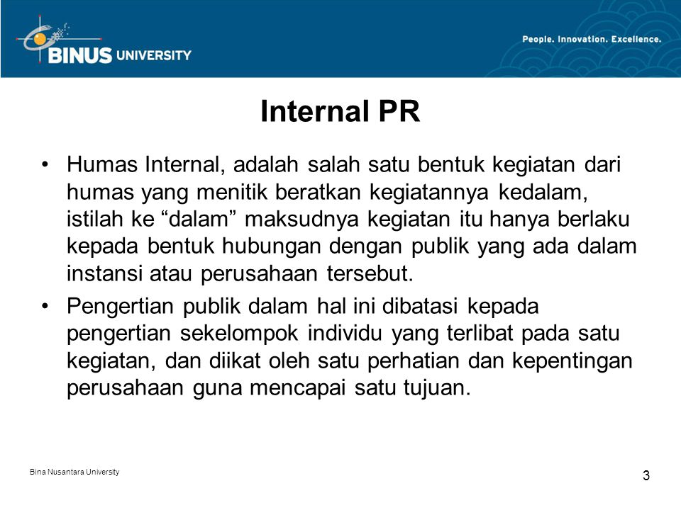 "Internal PR Humas Internal, adalah salah satu bentuk kegiatan dari humas yang menitik beratkan kegiatannya kedalam, istilah ke ""dalam"" maksudnya kegia"