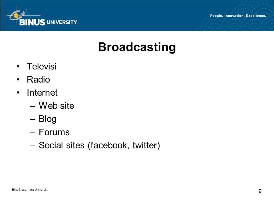 Broadcasting Televisi Radio Internet –Web site –Blog –Forums –Social sites (facebook, twitter) Bina Nusantara University 9