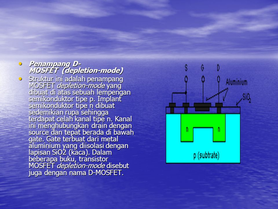 Penampang D- MOSFET (depletion-mode) Penampang D- MOSFET (depletion-mode) Struktur ini adalah penampang MOSFET depletion-mode yang dibuat di atas sebu