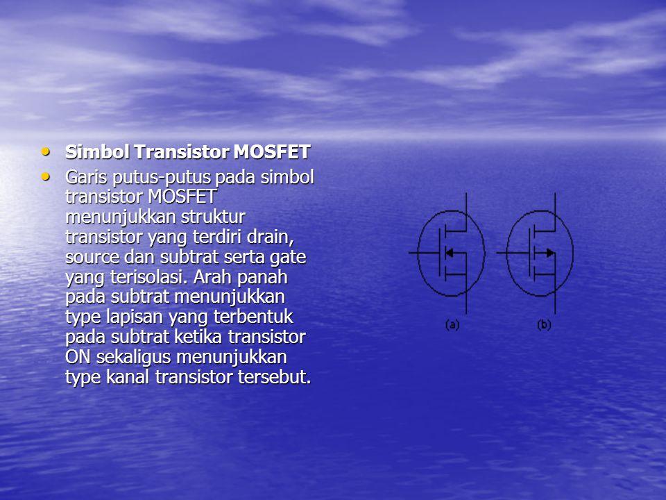 Simbol Transistor MOSFET Simbol Transistor MOSFET Garis putus-putus pada simbol transistor MOSFET menunjukkan struktur transistor yang terdiri drain,