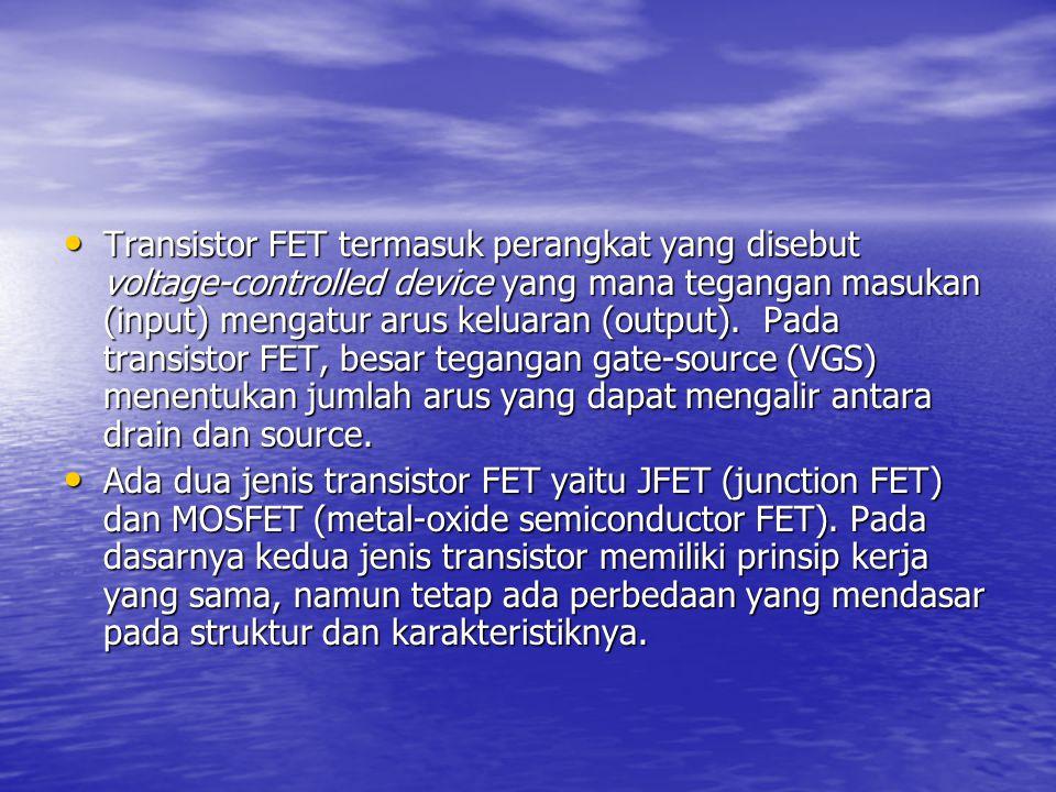 Transistor FET termasuk perangkat yang disebut voltage-controlled device yang mana tegangan masukan (input) mengatur arus keluaran (output). Pada tran