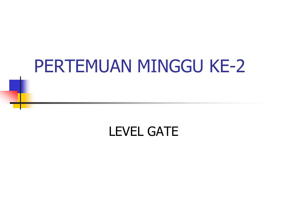 PERTEMUAN MINGGU KE-2 LEVEL GATE