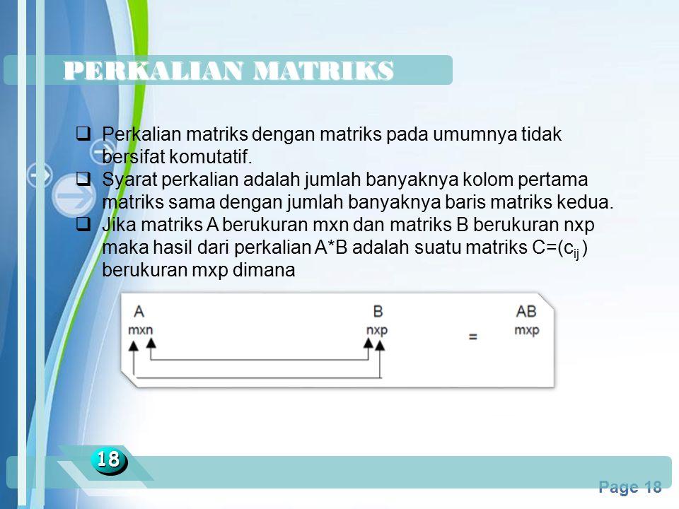 Powerpoint Templates Page 18 PERKALIAN MATRIKS 1818  Perkalian matriks dengan matriks pada umumnya tidak bersifat komutatif.  Syarat perkalian adala