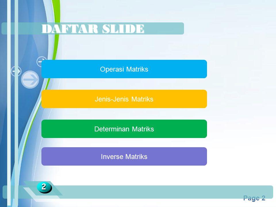 Powerpoint Templates Page 2 DAFTAR SLIDE Operasi Matriks Jenis-Jenis Matriks Determinan Matriks 22 Inverse Matriks