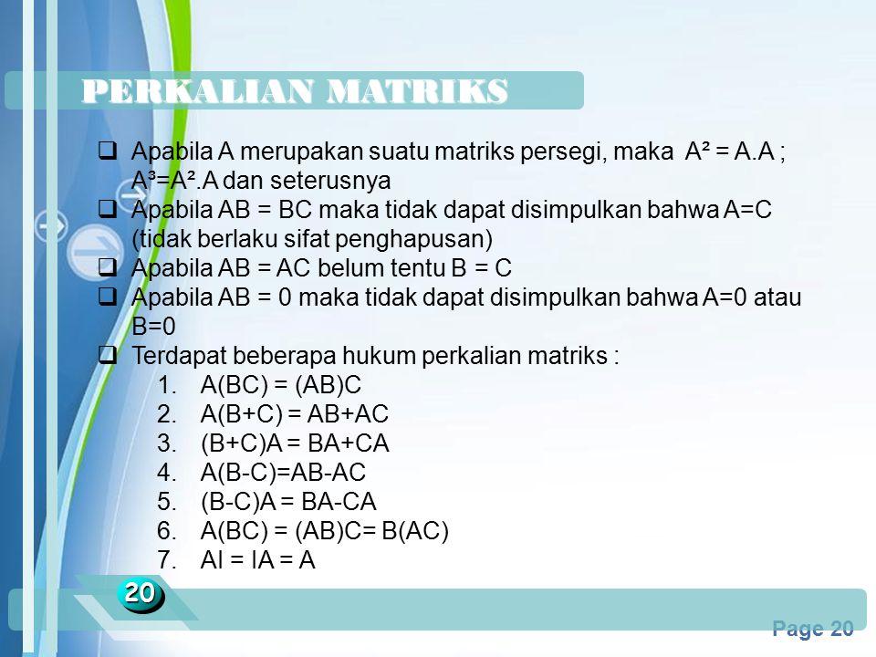 Powerpoint Templates Page 20 PERKALIAN MATRIKS 2020  Apabila A merupakan suatu matriks persegi, maka A² = A.A ; A³=A².A dan seterusnya  Apabila AB =