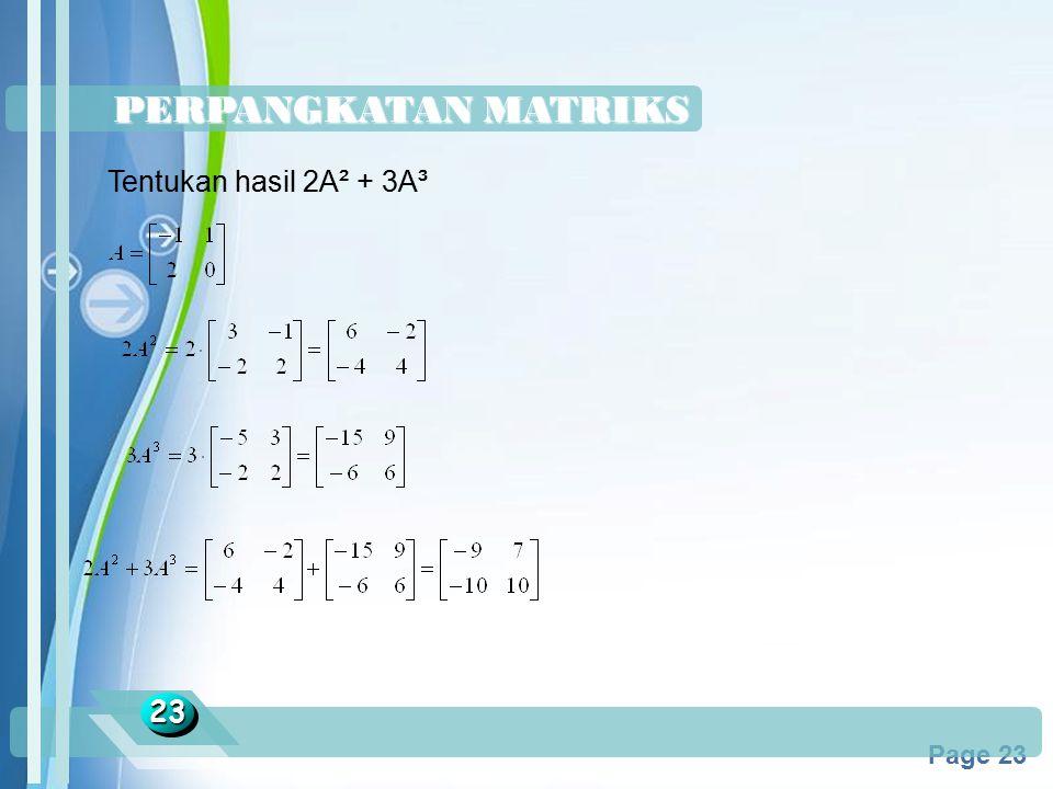 Powerpoint Templates Page 23 PERPANGKATAN MATRIKS 2323 Tentukan hasil 2A² + 3A³