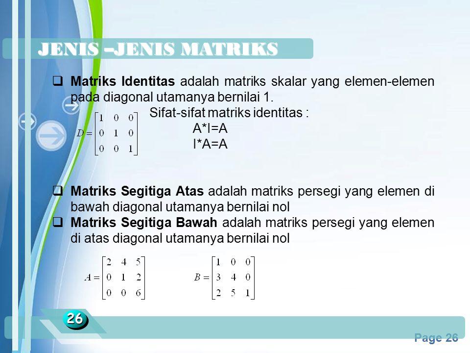 Powerpoint Templates Page 26 JENIS –JENIS MATRIKS 2626  Matriks Identitas adalah matriks skalar yang elemen-elemen pada diagonal utamanya bernilai 1.