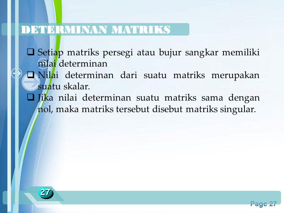 Powerpoint Templates Page 27 DETERMINAN MATRIKS 2727  Setiap matriks persegi atau bujur sangkar memiliki nilai determinan  Nilai determinan dari sua