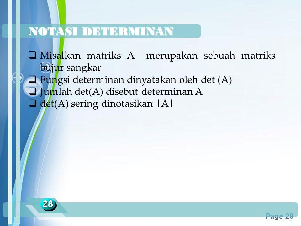 Powerpoint Templates Page 28 NOTASI DETERMINAN 2828  Misalkan matriks A merupakan sebuah matriks bujur sangkar  Fungsi determinan dinyatakan oleh de