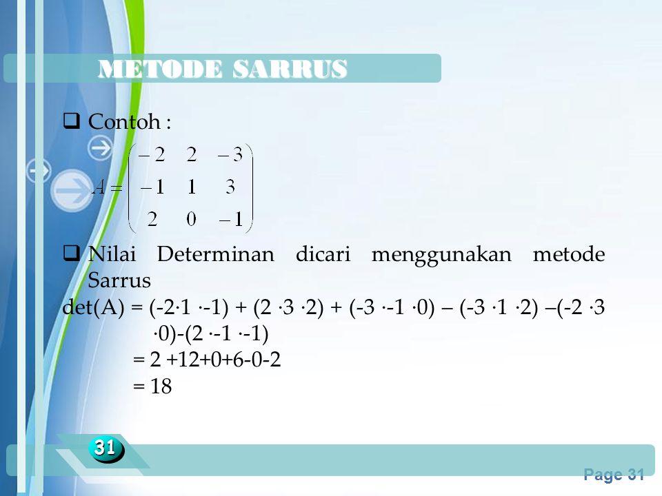 Powerpoint Templates Page 31 METODE SARRUS 3131  Contoh :  Nilai Determinan dicari menggunakan metode Sarrus det(A) = (-2·1 ·-1) + (2 ·3 ·2) + (-3 ·