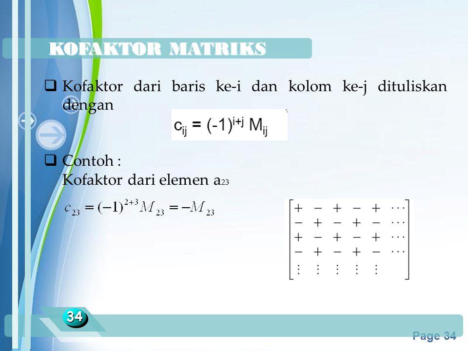 Powerpoint Templates Page 34 KOFAKTOR MATRIKS 3434  Kofaktor dari baris ke-i dan kolom ke-j dituliskan dengan  Contoh : Kofaktor dari elemen a 23