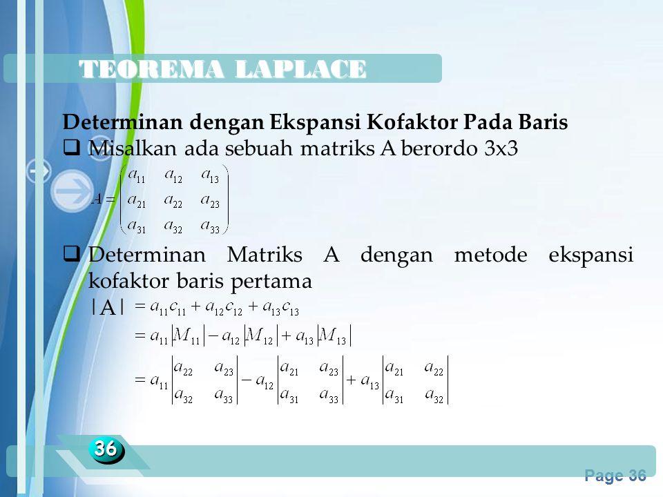 Powerpoint Templates Page 36 TEOREMA LAPLACE 3636 Determinan dengan Ekspansi Kofaktor Pada Baris  Misalkan ada sebuah matriks A berordo 3x3  Determi