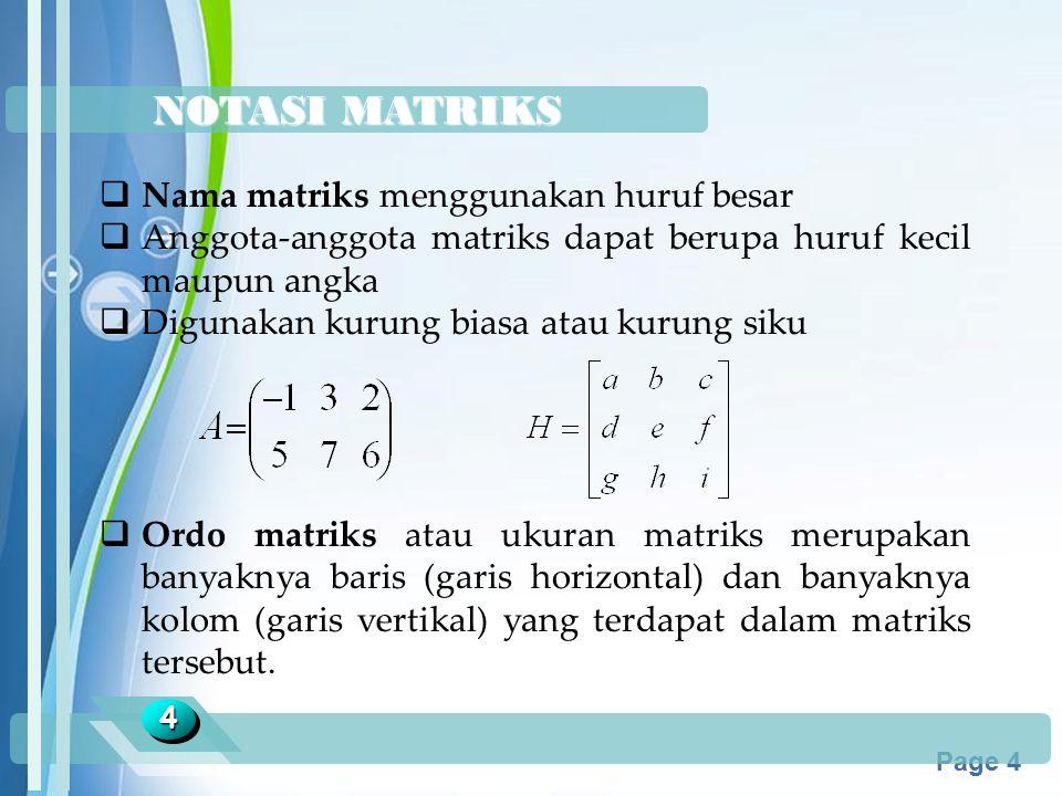 Powerpoint Templates Page 4 NOTASI MATRIKS 44  Nama matriks menggunakan huruf besar  Anggota-anggota matriks dapat berupa huruf kecil maupun angka 
