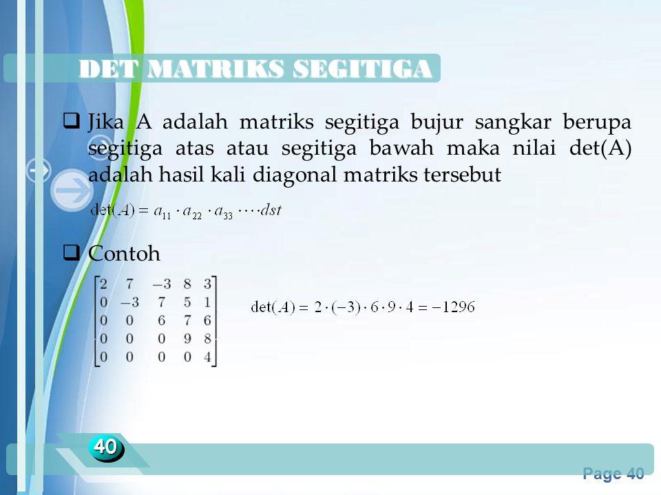 Powerpoint Templates Page 40 DET MATRIKS SEGITIGA 4040  Jika A adalah matriks segitiga bujur sangkar berupa segitiga atas atau segitiga bawah maka ni