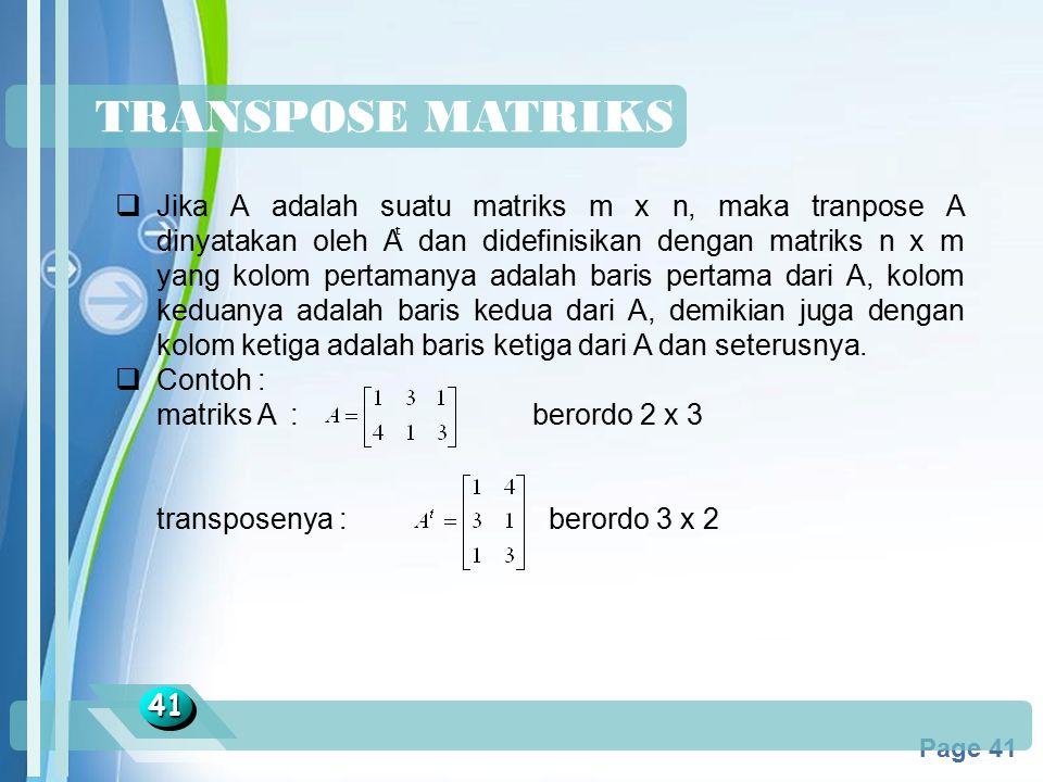 Powerpoint Templates Page 41 TRANSPOSE MATRIKS 4141  Jika A adalah suatu matriks m x n, maka tranpose A dinyatakan oleh A dan didefinisikan dengan ma
