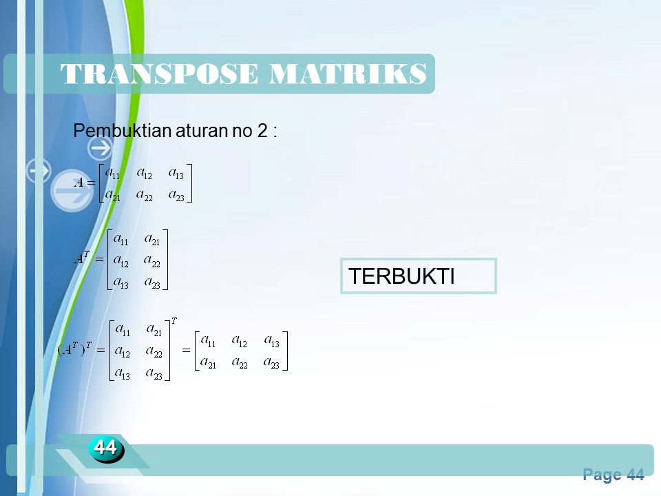 Powerpoint Templates Page 44 TRANSPOSE MATRIKS 4444 Pembuktian aturan no 2 : TERBUKTI