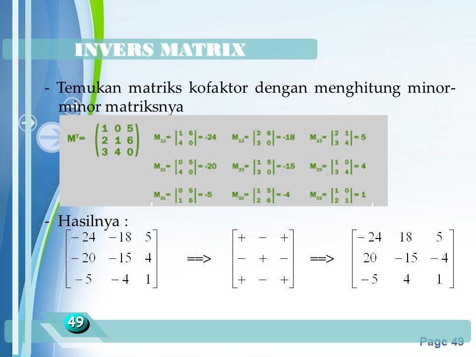 Powerpoint Templates Page 49 INVERS MATRIX 4949 - Temukan matriks kofaktor dengan menghitung minor- minor matriksnya - Hasilnya : ==>