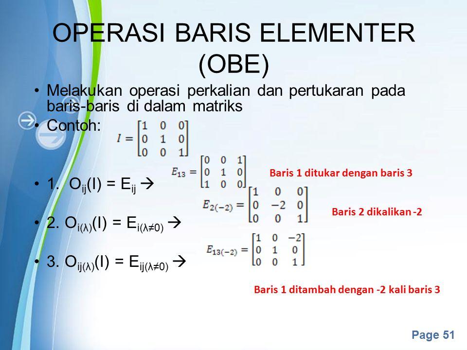 Powerpoint Templates Page 51 Melakukan operasi perkalian dan pertukaran pada baris-baris di dalam matriks Contoh: 1. O ij (I) = E ij  2. O i(λ) (I) =