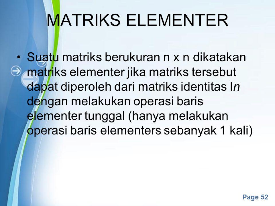 Powerpoint Templates Page 52 Suatu matriks berukuran n x n dikatakan matriks elementer jika matriks tersebut dapat diperoleh dari matriks identitas In