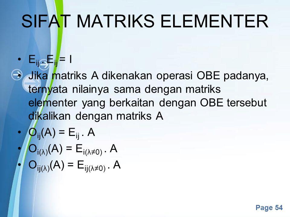 Powerpoint Templates Page 54 E ij. E ij = I Jika matriks A dikenakan operasi OBE padanya, ternyata nilainya sama dengan matriks elementer yang berkait