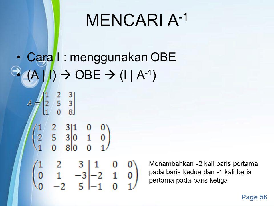 Powerpoint Templates Page 56 Cara I : menggunakan OBE (A   I)  OBE  (I   A -1 ) MENCARI A -1 Menambahkan -2 kali baris pertama pada baris kedua dan